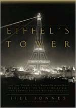 Eiffel's Tower: And the World's Fair Where Buffalo Bill Beguiled Paris, the Artists Quarreled, and Thomas Edison Became a Count by Jill Jonnes
