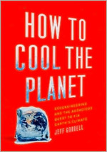 How to Cool the Planet: Geoengineering and the Audacious Quest to Fix Earth's Climate by Jeff Goodell