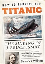 How to Survive the Titanic: Or the Sinking of J. Bruce Ismay