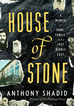 House of Stone: A Saga of Home, Family, and a Lost Middle East by Anthony Shadid