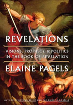 Revelations: Visions, Prophecy, and Politics in the Book of Revelation by Elaine Pagels