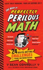 Book of perfectly perilous Math: 24 Death defying challenges for young mathematicians by Sean Connolly