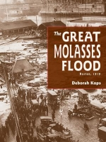 Great Molasses Flood: Boston 1919 by Deborah Kops