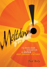 Meltdown!: The Nuclear Disaster in Japan and Our Energy Future by Fred Bortz