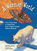 Warmer World: From  Polar Bear to butterflies, how climate change affects wildlife by Caroline Arnold